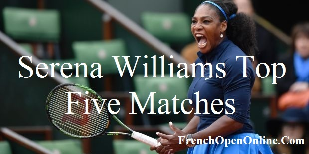 Serena Williams Top Five Matches