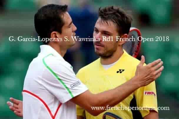 Watch G. Garcia-Lopez vs S. Wawrinka 1st Round French open 2018 Live