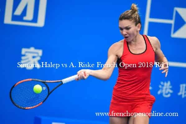 Watch Simona Halep vs A. Riske French Open 2018 Rd 1 Live